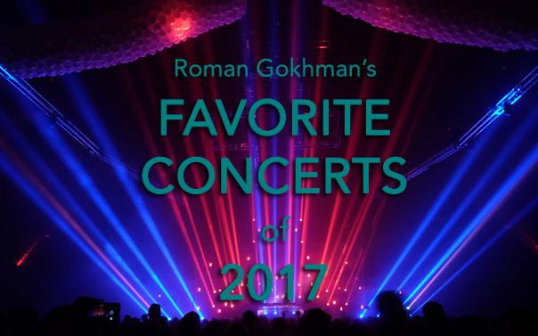 lists, 2017, favorite concerts, concerts, Roman Gokhman