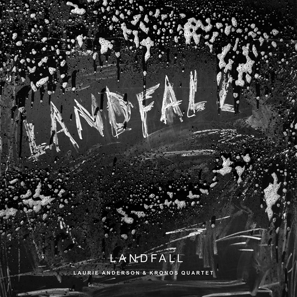 Laurie Anderson and Kronos Quartet, Landfall, Laurie Anderson, Kronos Quartet