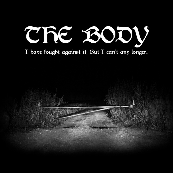 The Body, I Have Fought against it, but I Can't Any Longer