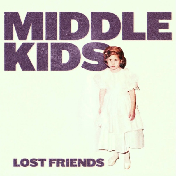 Middle Kids, Lost Friends