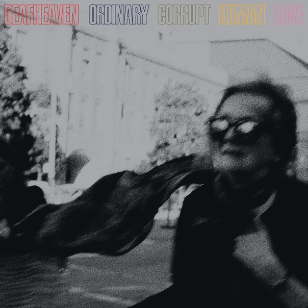 Deafheaven, Ordinary Corrupt Human Love