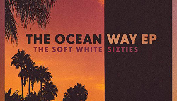 The Ocean Way EP, The Soft White Sixties