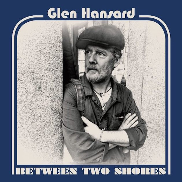 Glen Hansard, Between Two Shores