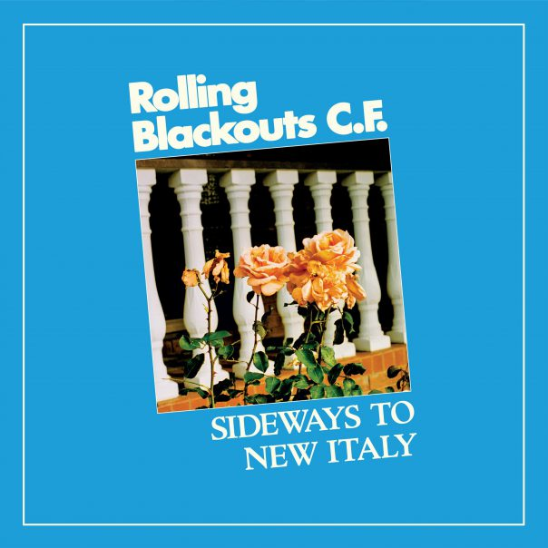 Rolling Blackouts Coastal Fever, Sideways to New Italy