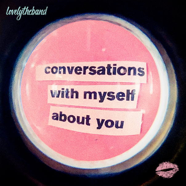 lovelytheband, conversations with myself about you