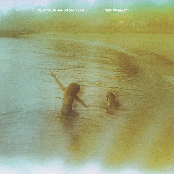 Clap Your Hands Say Yeah, New Fragility