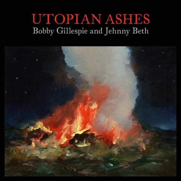 Bobby Gillespie and Jehnny Beth, Utopian Ashes, Bobby Gillespie and Jehnny Beth Utopian Ashes