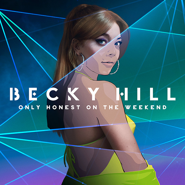 Becky Hill, Only Honest On The Weekend, Becky Hill Only Honest On The Weekend